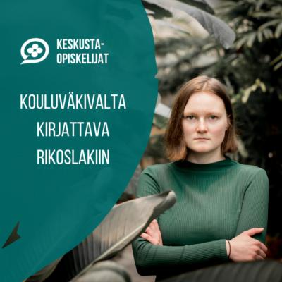 """Keskustaopiskelijoiden puheenjohtaja Miriam Putula ja teksti """"kouluväkivalta kirjattava rikoslakiin""""."""